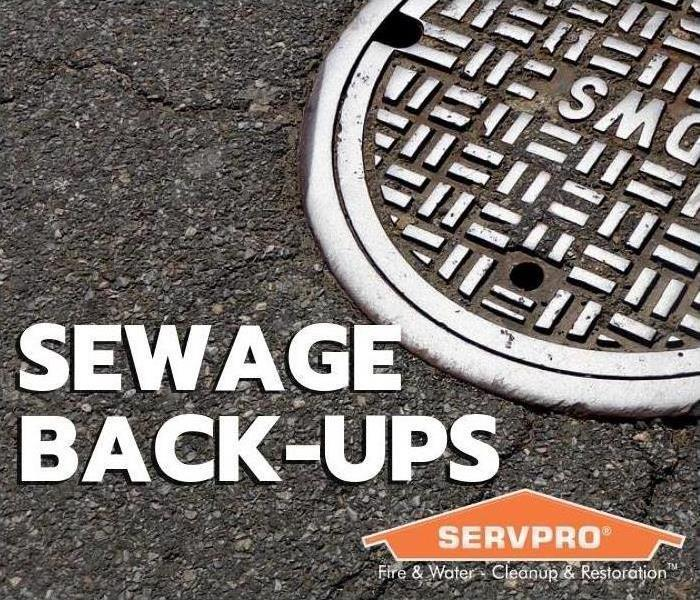 "Close up of a sewage cover and text ""sewage back ups"" and SERVPRO logo with Fire & Water - Cleanup & Restoration under it"